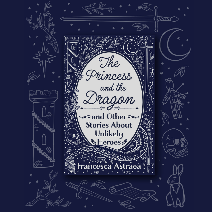 image with the cover of The Princess and the Dragon and Other Stories About Unlikely Heroes by Francesca Astraea