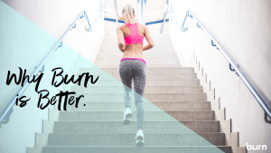 Why Burn Is Better