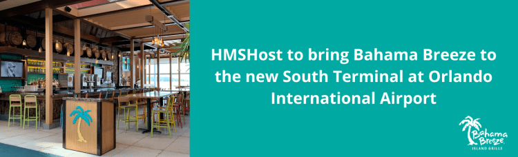 Bahama Breeze Airport Franchising. HMSHost to bring Bahama Breeze to the South Terminal at MCO.