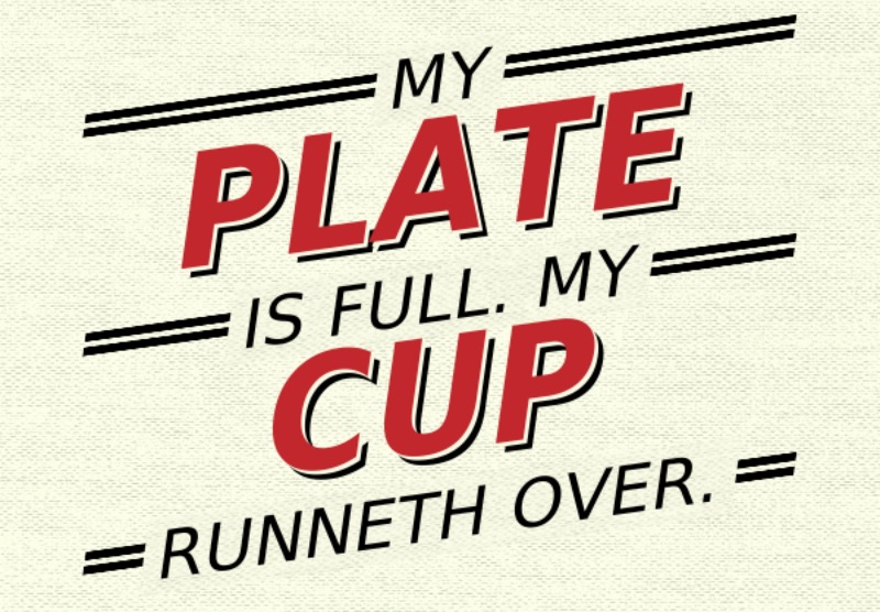 """""""My plate is full. My cup runneth over."""" by Barb Szyszkiewicz (Franciscanmom.com)"""