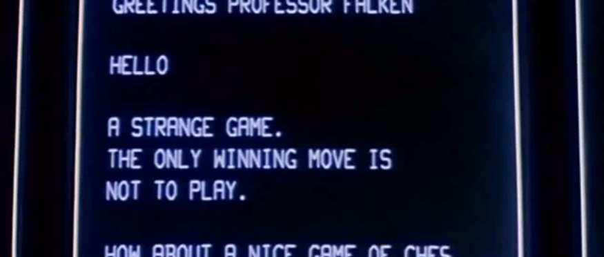 A strange game. The only winning move is not to play.
