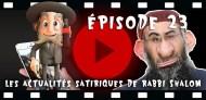 Episode 23 actualités satyriques de rabbi shalom