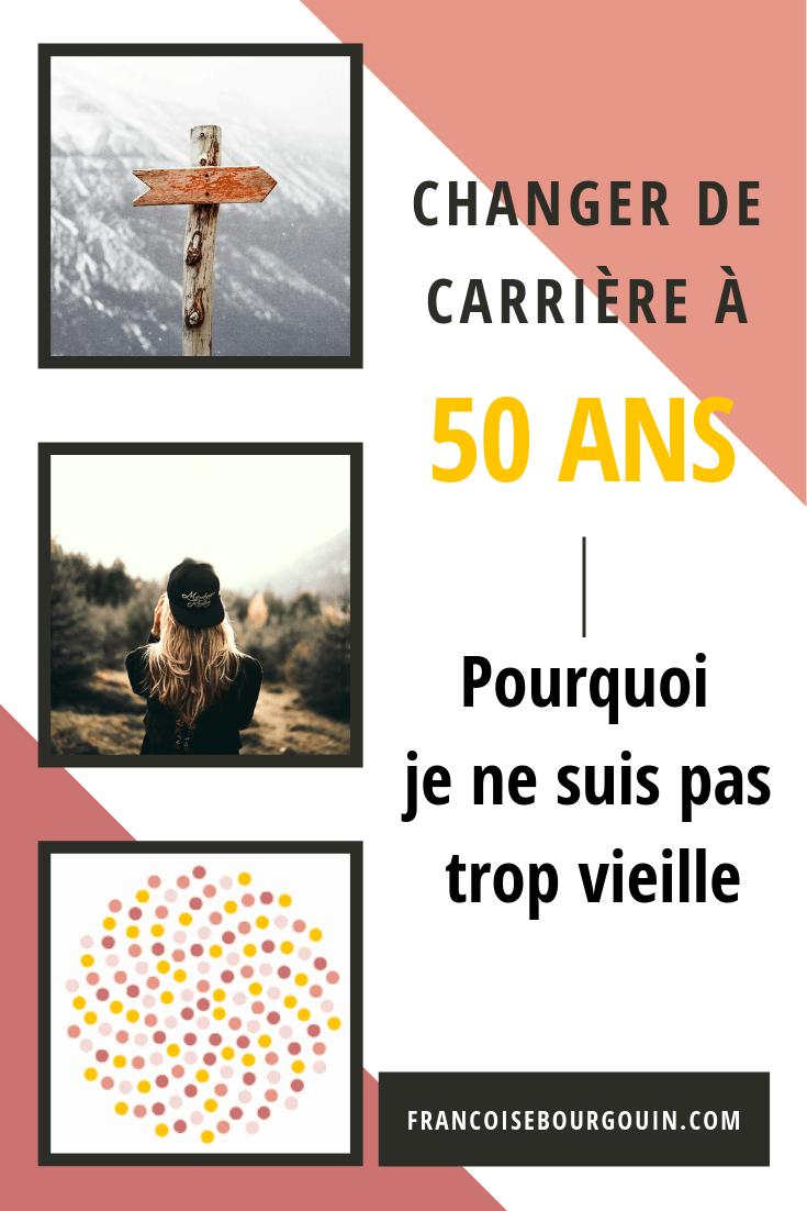 changer de carrière à 50 ans : pourquoi je ne suis pas trop vieille ?  Françoise Bourgouin - coach de votre carrière après 45 ans.