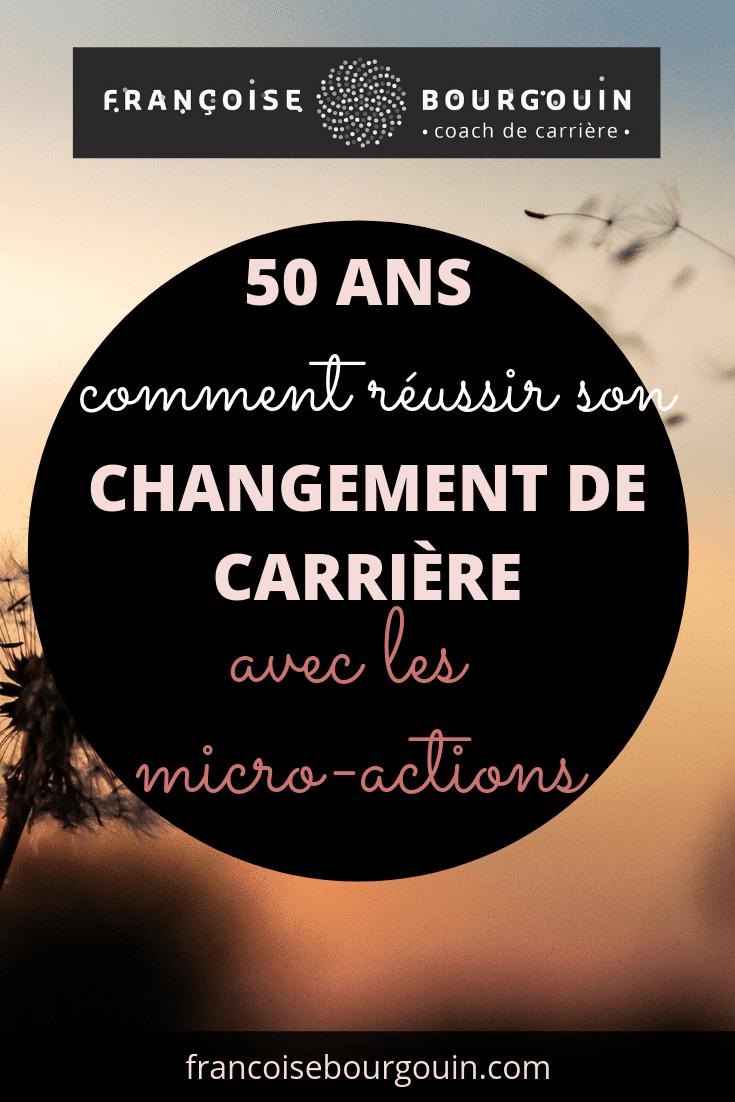 Comment réussir son changement de carrière à 50 ans avec des micro-actions ? Françoise Bourgouin - coach de votre carrière après 45 ans.
