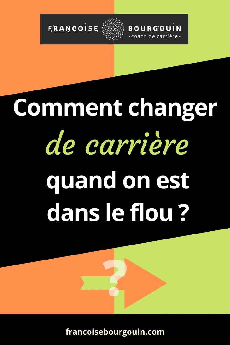 comment changer de carrière quand vous êtes complètement dans le flou ? françoise Bourgouin - coach de votre carrière après 45 ans
