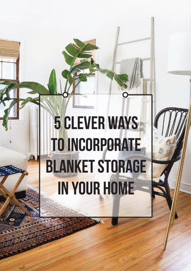 5 clever ways to incorporate blanket storage into your home decor, to make them not only easy to grab, but also act as pretty accessories when not in use.