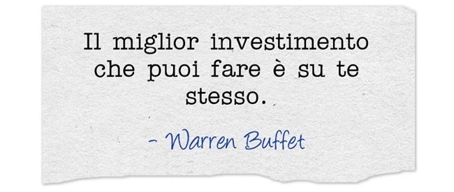 Il miglior investimento che puoi fare è su te stesso.