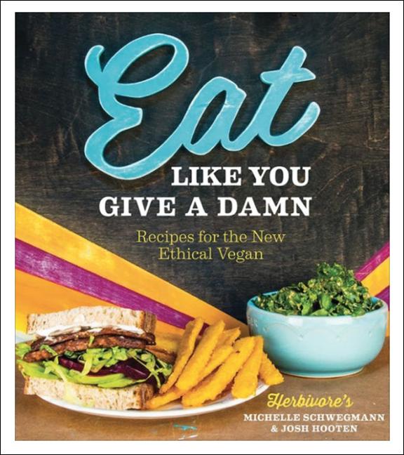 Eat Like You Give a Damn by Michelle Schwegmann and Josh Hooten