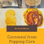 Make cornmeal from popping corn