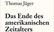 thomas_jaeger_das_ende_des_amerikanischen_zeitalters-kl