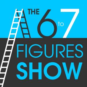 The 6 to 7 Figures Show