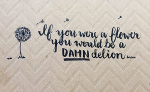If you were a flower, you would be a DAMNdelion - Tombow Fudenosuke Brush Pen