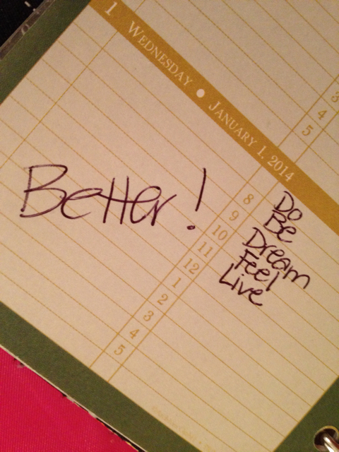 BETTER! 2014: January 1: do. be. dream. feel. live. BETTER.
