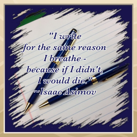 "My Favorite Quote From Isaac Asimov ""I write for the same reason I breathe - because if I didn't, I would die."""
