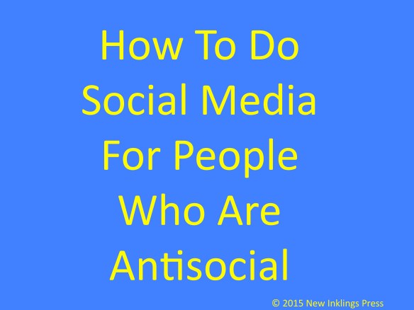 How To Do Social Media for People Who Are Antisocial by Molly Jo Realy