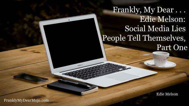 Edie Melson: Social Media Lies People Tell Themselves, Part One