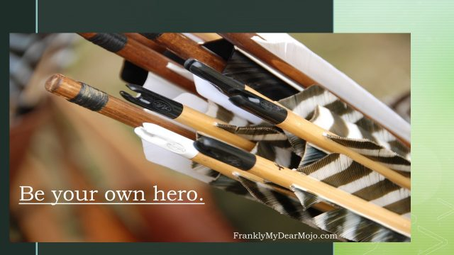 Frankly, My Dear . . . : Be Your Own Hero