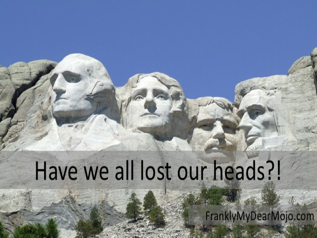 Frankly, My Dear . . . : Have we all lost our heads?!