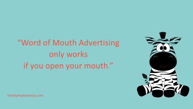 Frankly, My Dear . . . : Word of Mouth Advertising only works if you open your mouth.
