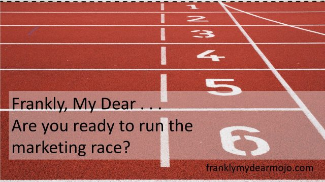 Frankly, My Dear . . . Are you ready to run the marketing race?