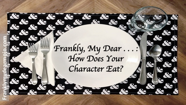 Frankly, My Dear . . . : How Does Your Character Eat?