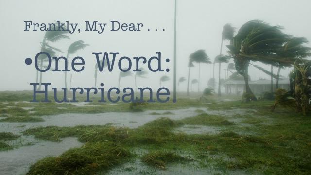 Frankly, My Dear . . . : One Word: Hurricane
