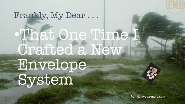 Frankly, My Dear . . . : That One Time I Crafted a New Envelope System