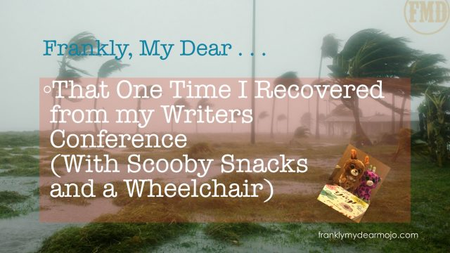 Frankly, My Dear . . . : That One Time I Recovered From my Writers Conference (With Scooby Snacks and a Wheelchair)