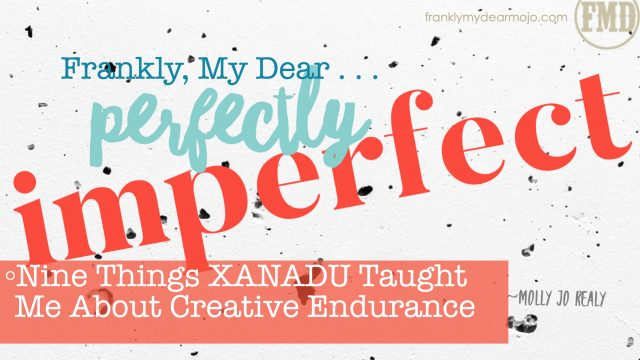 Frankly, My Dear . . . : Nine Things XANADU Taught Me About Creative Endurance