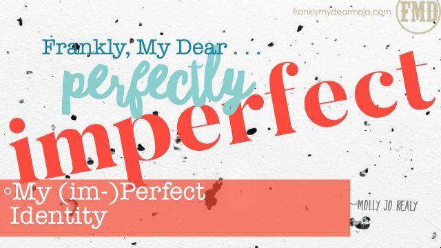 Frankly, My Dear . . . : My (im-)perfect Identity