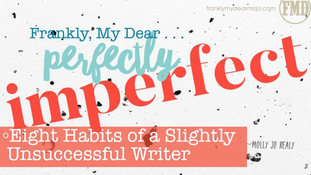 Frankly, My Dear . . . : Eight Habits of a Slightly Unsuccessful Writer