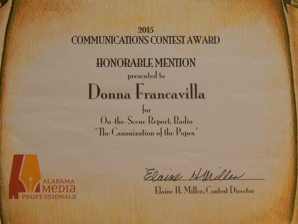 "2015 Alabama Media Professionals Communications Contest Award - State Award -  Honorable Mention presented to Donna Francavilla for  On-The-Scene Report - Radio ""The Canonization of the Popes"""