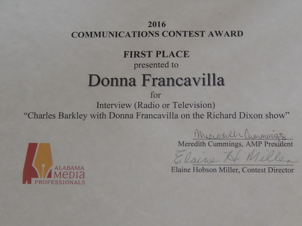 "2016 Alabama Media Professionals Communications Contest Award - State Award - First Place presented to Donna Francavilla for Interview (Radio or Television) ""Charles Barkley with Donna Francavilla on the Richard Dixon Show"""