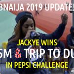 BBNaija 2019 Update: Jackye wins 1.5M Naira & Trip to Dubai in Pepsi Challenge