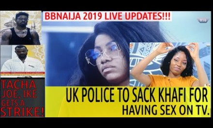 BBNaija 2019 LIVE UPDATES | TACHA, IKE & JOE GET STRIKE | UK POLICE TO SACK KHAFI FOR HAVING SEX ON TV