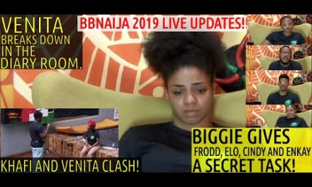 BBNaija 2019 LIVE UPDATES | BIGGIE GIVES FRODD ELO ENKAY CINDY SECRET TASK | KHAFI AND VENITA CLASH