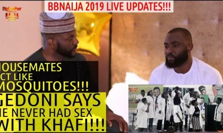 BBNaija 2019 LIVE UPDATES | GEDONI SAYS HE NEVER HAD S3X WITH KHAFI | HOUSEMATES ACT LIKE MOSQUITOES