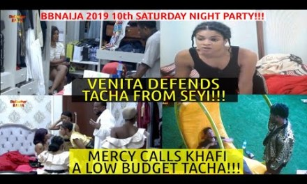 BBNaija 2019 10th SATURDAY NIGHT PARTY | MERCY CALLS KHAFI LOW BUDGET TACHA |  VENITA DEFENDS TACHA