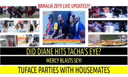 BBNaija 2019 LIVE UPDATES | DID DIANE HITS TACHA's EYE? | MERCY BLASTS SEYI | 2FACE IDIBIA PARTIES WITH HOUSEMATES