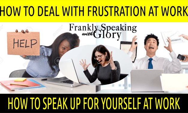 HOW TO DEAL WITH FRUSTRATION AT WORK | HOW TO SPEAK UP FOR YOURSELF AT WORK | SELF ADVOCACY AT WORK
