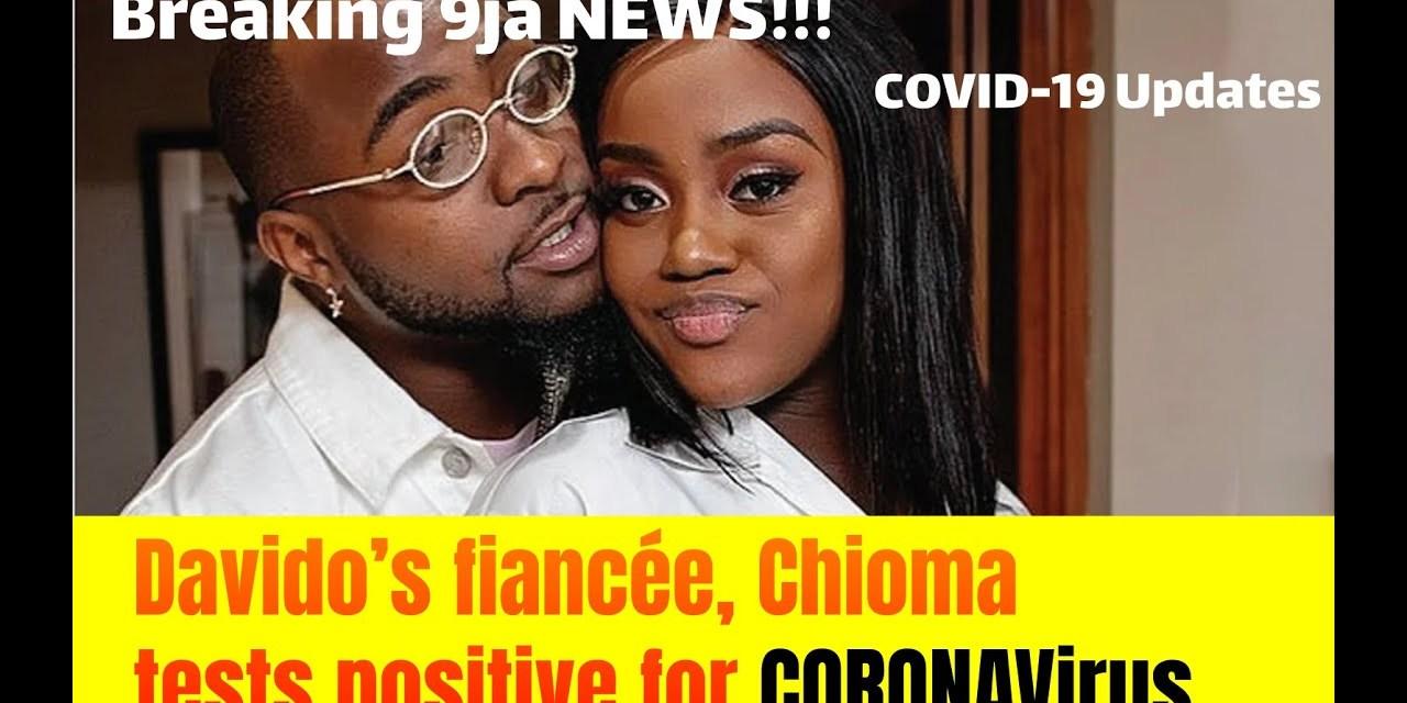 COVID-19 Virus Nigeria updates: BREAKING NEWS Davido's Fiancee, Chioma Tests Positive 4 Corona Virus