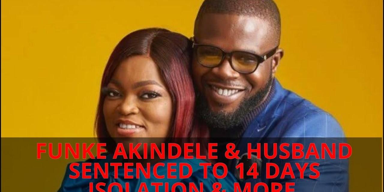 FUNKE AKINDELE & HUSBAND SENTENCED TO 14 DAYS ISOLATION  & MORE | NAIRA MARLEY IN POLICE CUSTODY