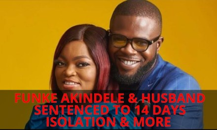 FUNKE AKINDELE & HUSBAND SENTENCED TO 14 DAYS ISOLATION  & MORE | NAIRA MARLEY IN POLICE CUSTODY
