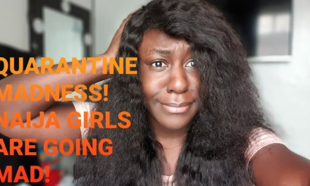 QUARANTINE MADNESS | NAIJA GIRLS ARE GOING MAD | HOW TO STAY SANE