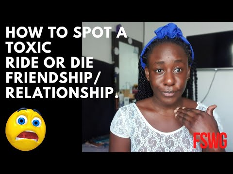 HOW TO SPOT A TOXIC RIDE OR DIE RELATIONSHIP, FRIENDSHIP