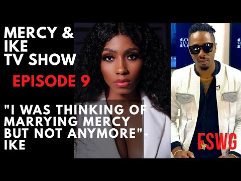 "MERCY AND IKE REALITY TV SHOW EPISODE 9 | ""I WAS THINKING OF MARRYING MERCY BUT NOT ANYMORE"" IKE"