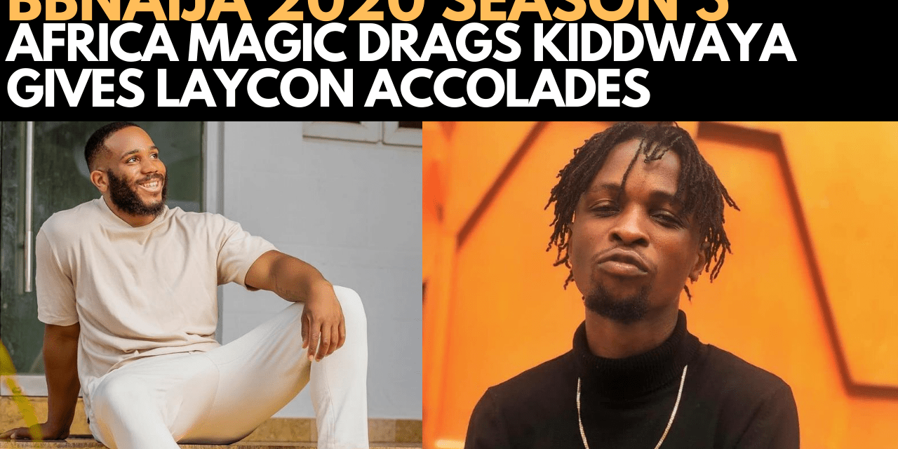 BBNAIJA 2020: AFRICA MAGIC DRAGS KIDDWAYA, GIVES ACCOLADES TO LAYCON OVER ERICA