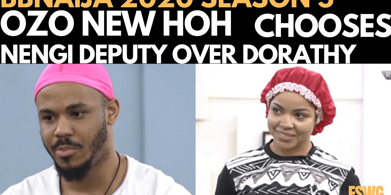 BBNAIJA 2020: OZO NEW HOH, CHOOSES NENGI AS DEPUTY OVER DORATHY
