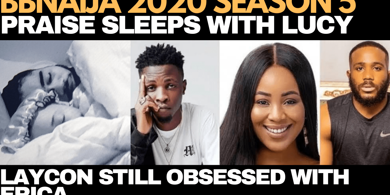 BBNAIJA 2020: PRAISE & LUCY SLEEP TOGETHER