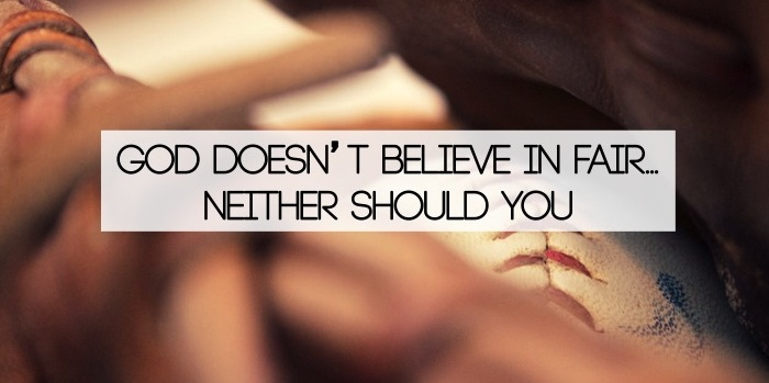 God Doesn T Believe In Fair Neither Should You